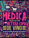 Esta médica necesita una puñetera copa de vino: Un libro de colorear para adultos con palabrotas: Un libro antiestrés para médicas