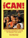 Ican!: A Young Woman's Guide to Taking the Lead