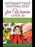 Intermittent Fasting Diet for Women Over 50: The Complete Guide for Intermittent Fasting and Quick Weight Loss After 50, Easy Book for Senior Beginner