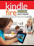 Kindle Fire Hdx Users Manual: The Ultimate Kindle Fire Guide to Getting Started, Advanced Tips, and Finding Unlimited Free Books, Videos and Apps on