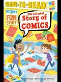 The Colorful Story of Comics: Ready-To-Read Level 3