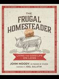 The Frugal Homesteader: Living the Good Life on Less