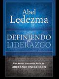 Definiendo El Liderazgo: Una Nueva Dimension Hacia Un Liderazgo Encarnado