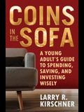 Coins in the Sofa: A young adult's guide to spending, saving, and investing wisely