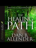 Healing Path Lib/E: How the Hurts in Your Past Can Lead You to a More Abundant Life