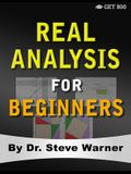 Real Analysis for Beginners: A Rigorous Introduction to Set Theory, Functions, Topology, Limits, Continuity, Differentiation, Riemann Integration,