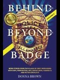 BEHIND AND BEYOND THE BADGE - Volume II: More Stories from the Village of First Responders with Cops, Firefighters, Ems, Dispatchers, Forensics, and V