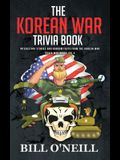 The Korean War Trivia Book: Interesting Stories and Random Facts From The Korean War