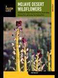 Mojave Desert Wildflowers: A Field Guide to Wildflowers, Trees, and Shrubs of the Mojave Desert, Including the Mojave National Preserve, Death Va