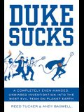 Duke Sucks: A Completely Evenhanded, Unbiased Investigation Into the Most Evil Team on Planet Earth