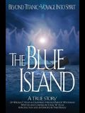 The Blue Island: Beyond Titanic--Voyage Into Spirit