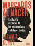 Marcados Al Nacer: La Historia Definitiva de Las Ideas Racistas En Estados Unido S / Stamped from the Beginning: The Definitive History of Racist Idea