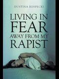 Living in Fear Away from My Rapist