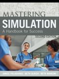 Mastering Simulation, Second Edition: A Handbook for Sucess