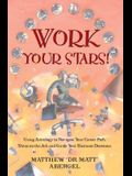 Work Your Stars!: Using Astrology to Navigate Your Career Path, Shine on the Job, and Guide Your Business Decisions