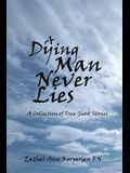 A Dying Man Never Lies: A Collection of True Ghost Stories