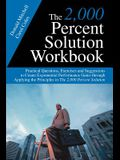 The 2,000 Percent Solution Workbook: Practical Questions, Exercises and Suggestions to Create Exponential Performance Gains through Applying the Princ