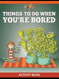 Things to Do When You're Bored Activity Book