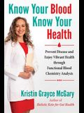Know Your Blood, Know Your Health: Prevent Disease and Enjoy Vibrant Health Through Functional Blood Chemistry Analysis