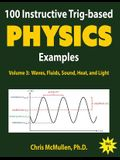 100 Instructive Trig-based Physics Examples: Waves, Fluids, Sound, Heat, and Light