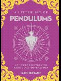 A Little Bit of Pendulums, Volume 17: An Introduction to Pendulum Divination