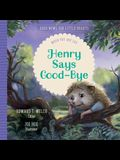 Henry Says Good-Bye: When You Are Sad
