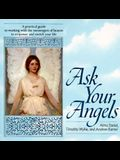 Ask Your Angels: A Practical Guide to Working with the Messengers of Heaven to Empower and Enrich Your Life