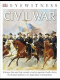 DK Eyewitness Books: Civil War: Witness the War That Turned a Nation Against Itself from the Brutal Battles to Its Legendary Commanders