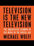 Television Is the New Television Lib/E: The Unexpected Triumph of Old Media in the Digital Age
