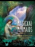 Magickal Mermaids: Harness the Power of the Mermaids to Create an Enchanted Life