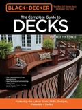 Black & Decker the Complete Photo Guide to Decks 7th Edition: Featuring the Latest Tools, Skills, Designs, Materials & Codes