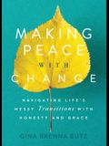 Making Peace with Change: Navigating Life's Messy Transitions with Honesty and Grace