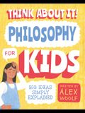 Think about It! Philosophy for Kids: Big Ideas, Simply Explained