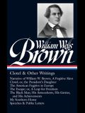 William Wells Brown: Clotel & Other Writings (Loa #247): Narrative of W. W. Brown, a Fugitive Slave / Clotel; Or, the President's / American Fugitive