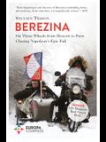 Berezina: From Moscow to Paris Following Napoleon's Epic Fail