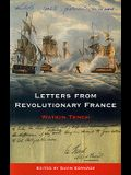 Letters from Revolutionary France: Letters Written in France to a Friend in London, Between the Month of November 1794, and the Month of May 1795