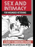 Sex and Intimacy for Wounded Veterans: A Guide to Embracing Change