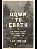 Down to Earth: How Jesus' Stories Can Change Your Everyday Life