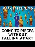 Going to Pieces Without Falling Apart Lib/E: A Buddhist Perspective on Wholeness