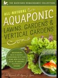 All-Natural Aquaponic Lawns, Gardens & Vertical Gardens: Inexpensive Back-To-Basics Gardening with Fish Using Non-Electric, Solar, or Minimal-Electric
