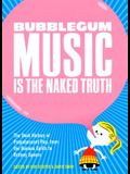 Bubblegum Music Is the Naked Truth: The Dark History of Prepubescent Pop, from the Banana Splits to Britney Spears