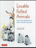 Lovable Felted Animals: Enchanting Mascots, Pets and Accessories