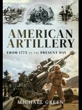 American Artillery: From 1775 to the Present Day