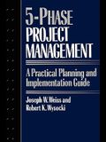 Five-phase Project Management: A Practical Planning And Implementation Guide