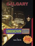 Calgary: The Unknown City: Second Edition