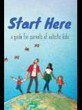 Start Here: a guide for parents of autistic kids
