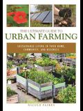 The Ultimate Guide to Urban Farming: Sustainable Living in Your Home, Community, and Business
