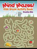 Mind Mazes! Kids Maze Activity Book