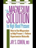 The Magnesium Solution for High Blood Pressure: How to Use Magnesium to Help Prevent & Relieve Hypertension Naturally