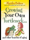 Growing Your Own Turtleneck...: And Other Benefits of Aging